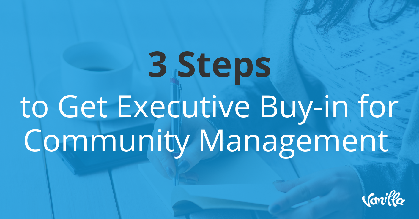 3 Steps to Get Executive Buy-in for Community Management