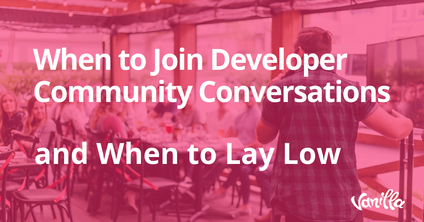When to Join Developer Community Conversations, and When to Lay Low