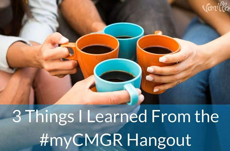 3 Things I Learned From the #myCMGR Hangout
