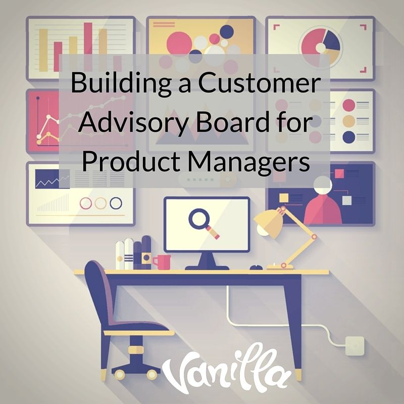 Building a Customer Advisory Board for Product Managers