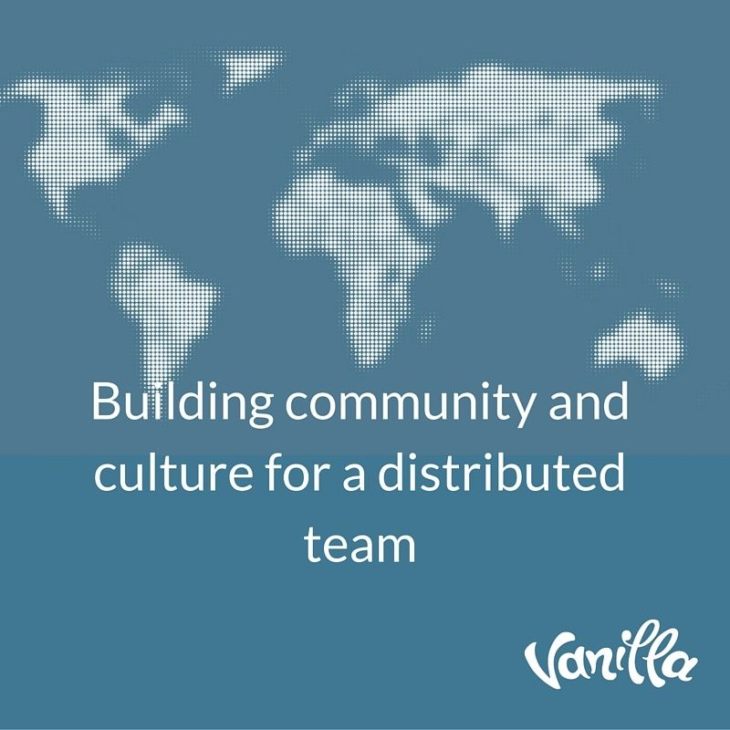 Building community and culture for a distributed team