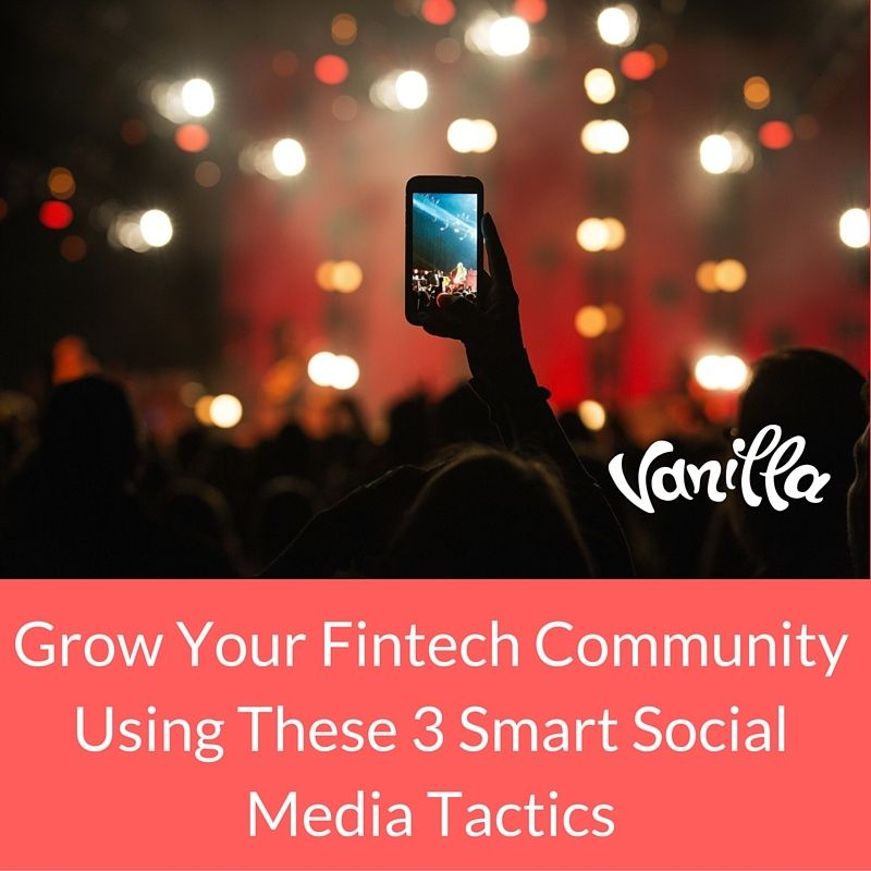 Grow Your Fintech Community Using These 3 Smart Social Media Tactics