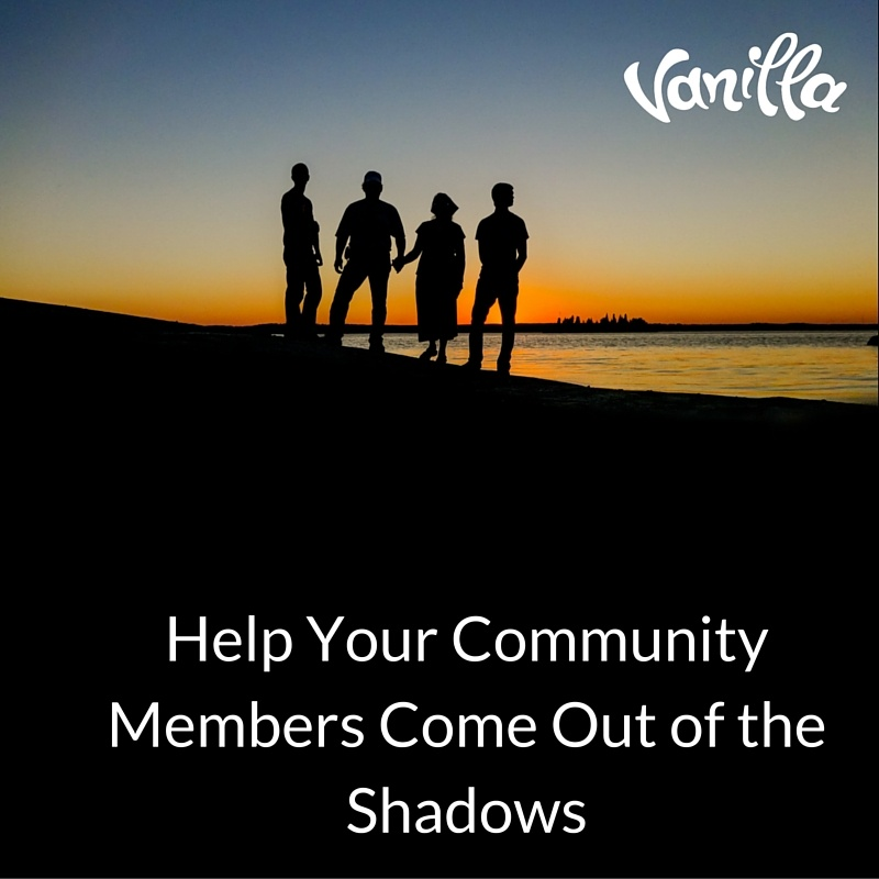 Help Your Community Members Come Out of the Shadows