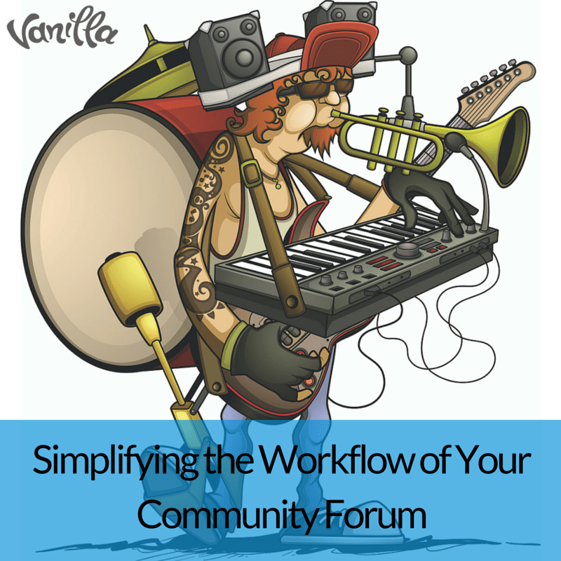 Simplifying the Workflow of Your Community Forum
