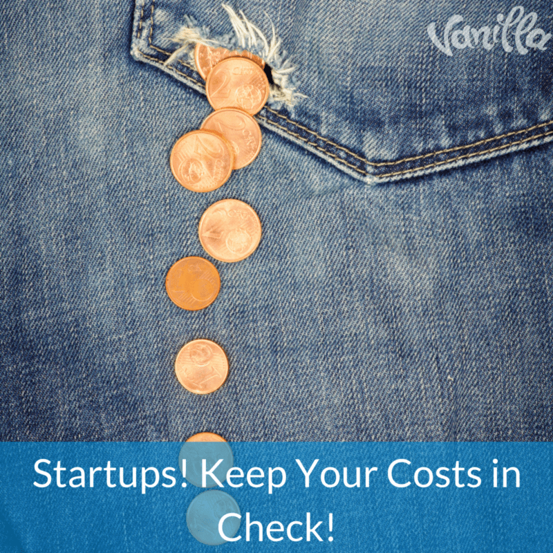 Startups! Keep Your Costs in Check!