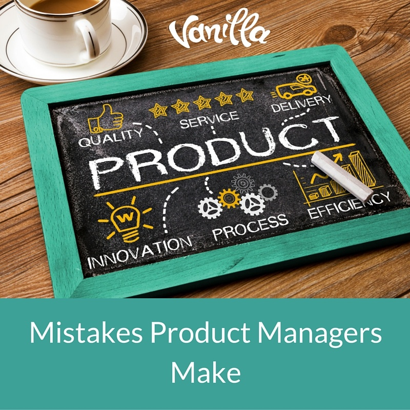 The Mistakes Product Managers Make
