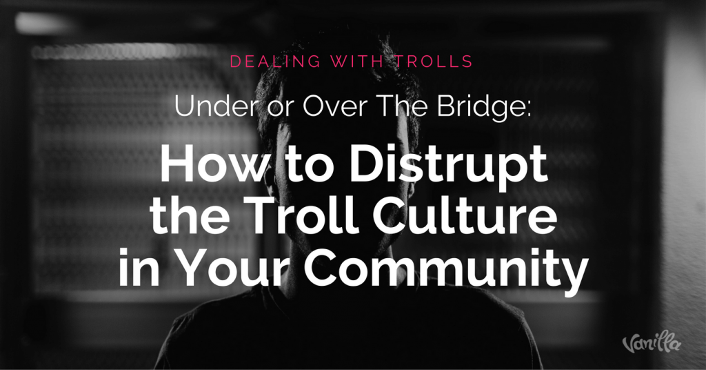 Disrupt troll culture in Your Community