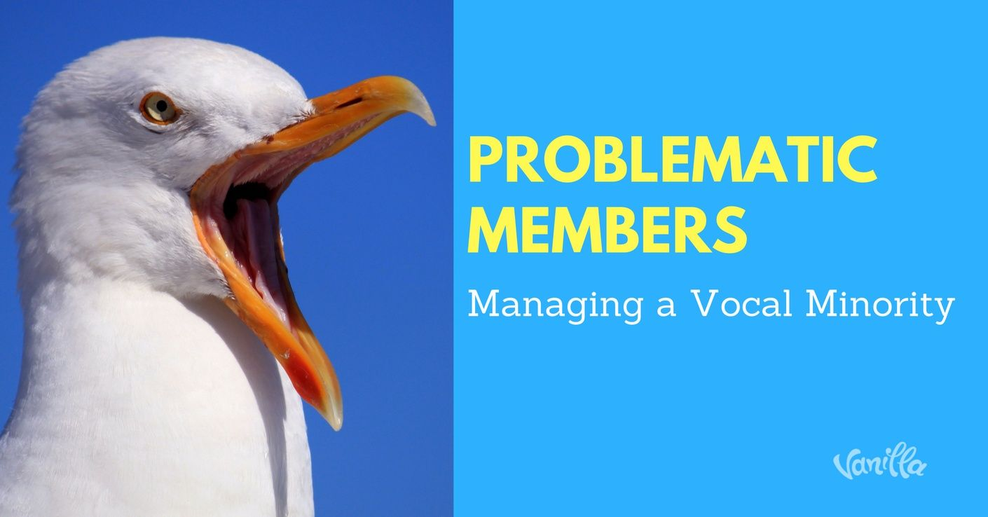 problematic members. managing vocal minority community