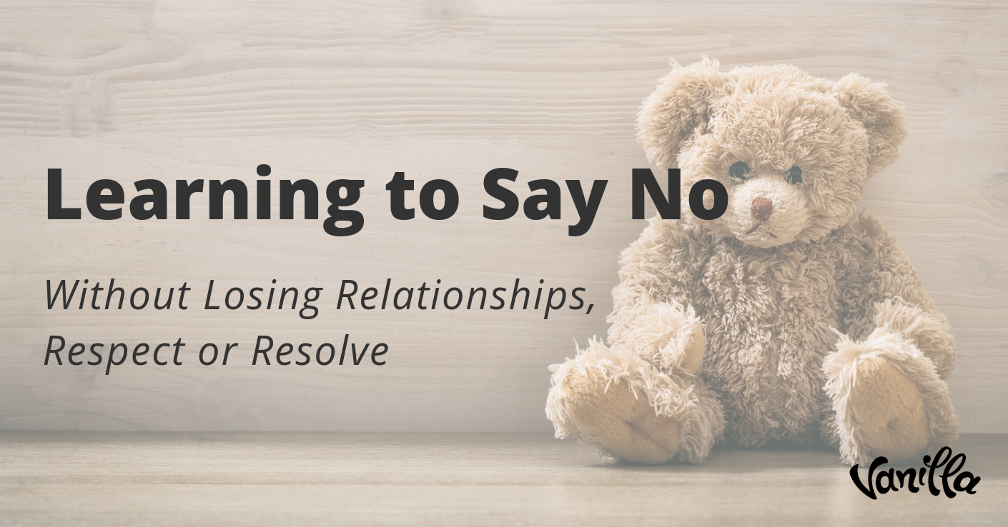 Learning to Say No Without Losing Relationships, Respect or Resolve