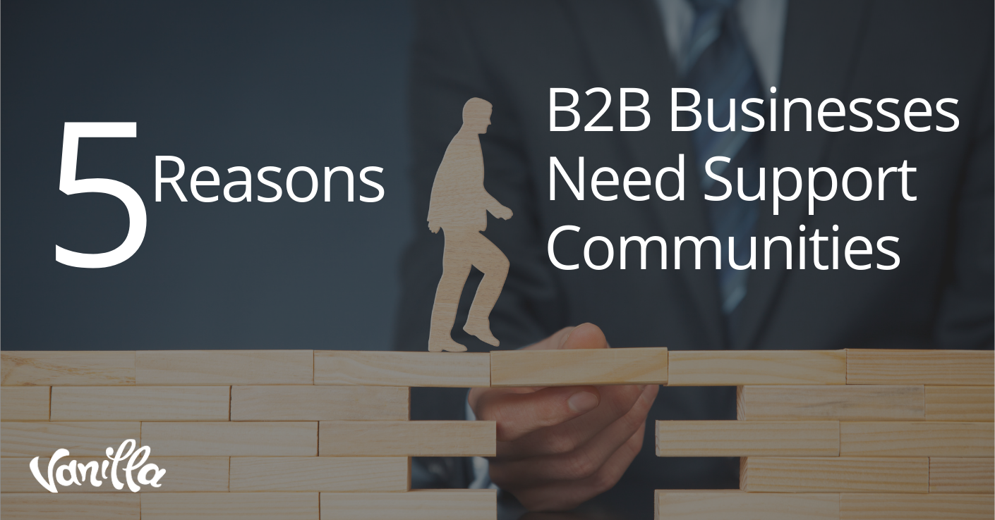 5 Reasons B2B Businesses Need Support Communities