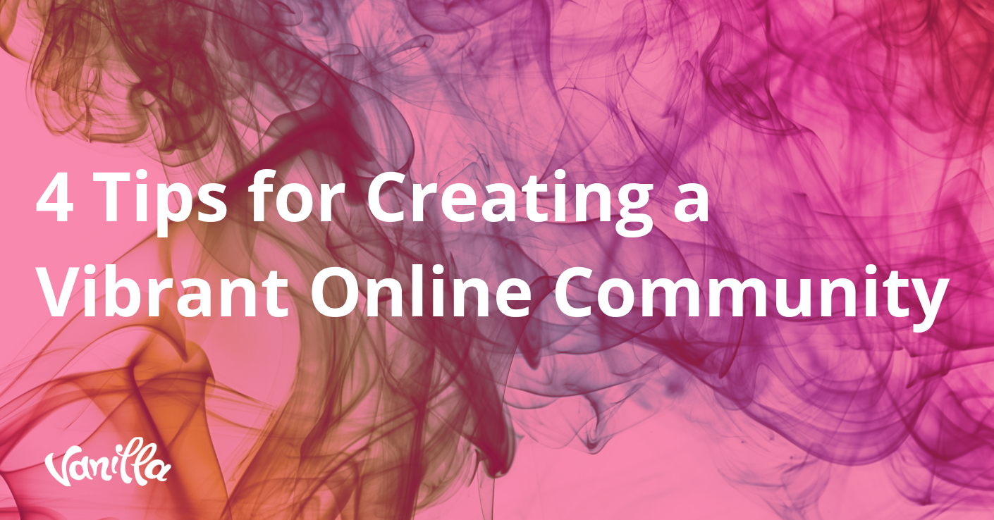 4 Tips for Creating a Vibrant Online Community