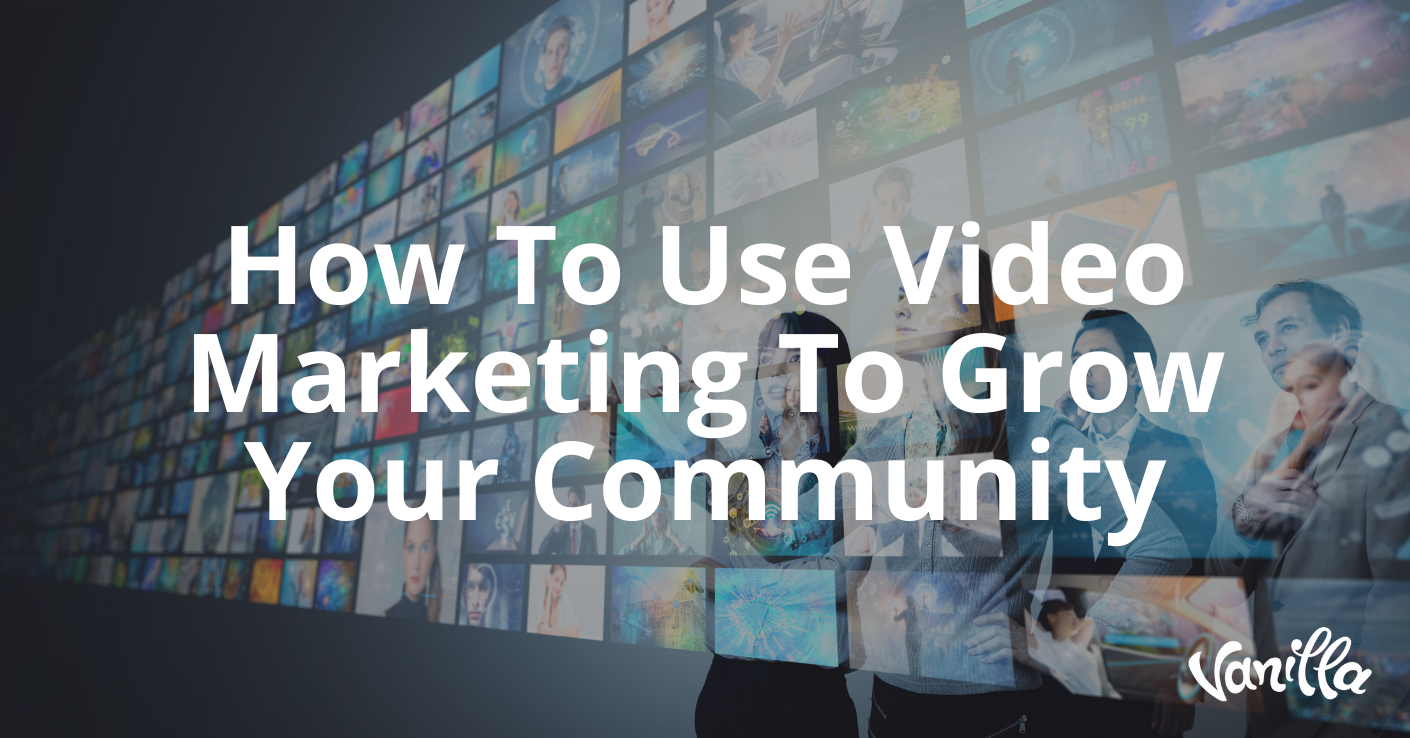 How To Use Video Marketing To Grow Your Community
