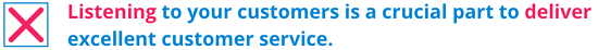 Listening to your customers is a crucial part to deliver excellent customer service.