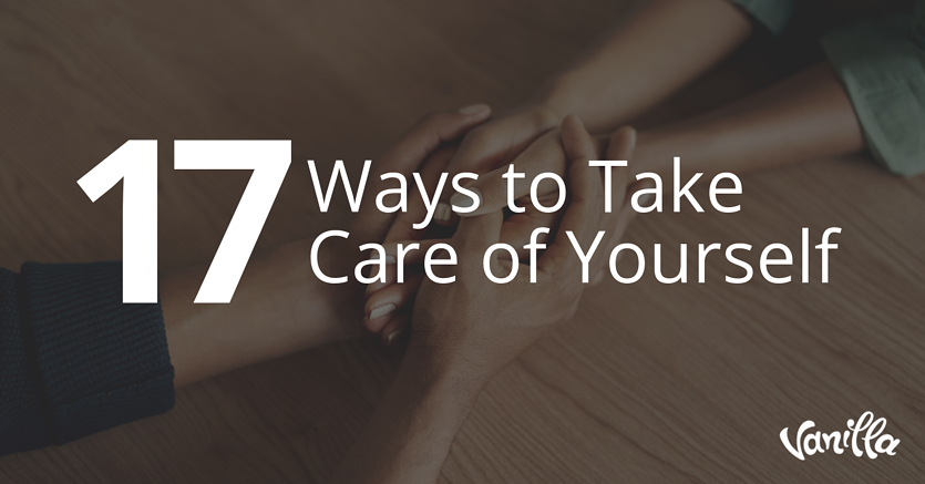 17 Ways to Take Care of Yourself
