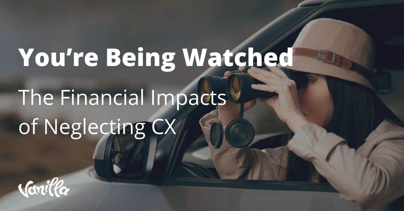 You're being watched: the financial impacts of neglecting CX