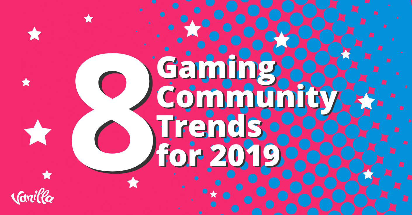 8 Gaming Community Trends to Watch Out For in 2019