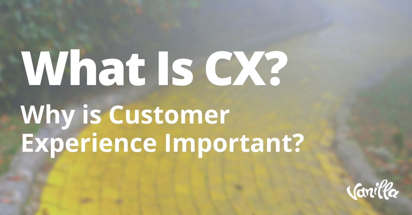 What is CX? Why is Customer Experience Important?