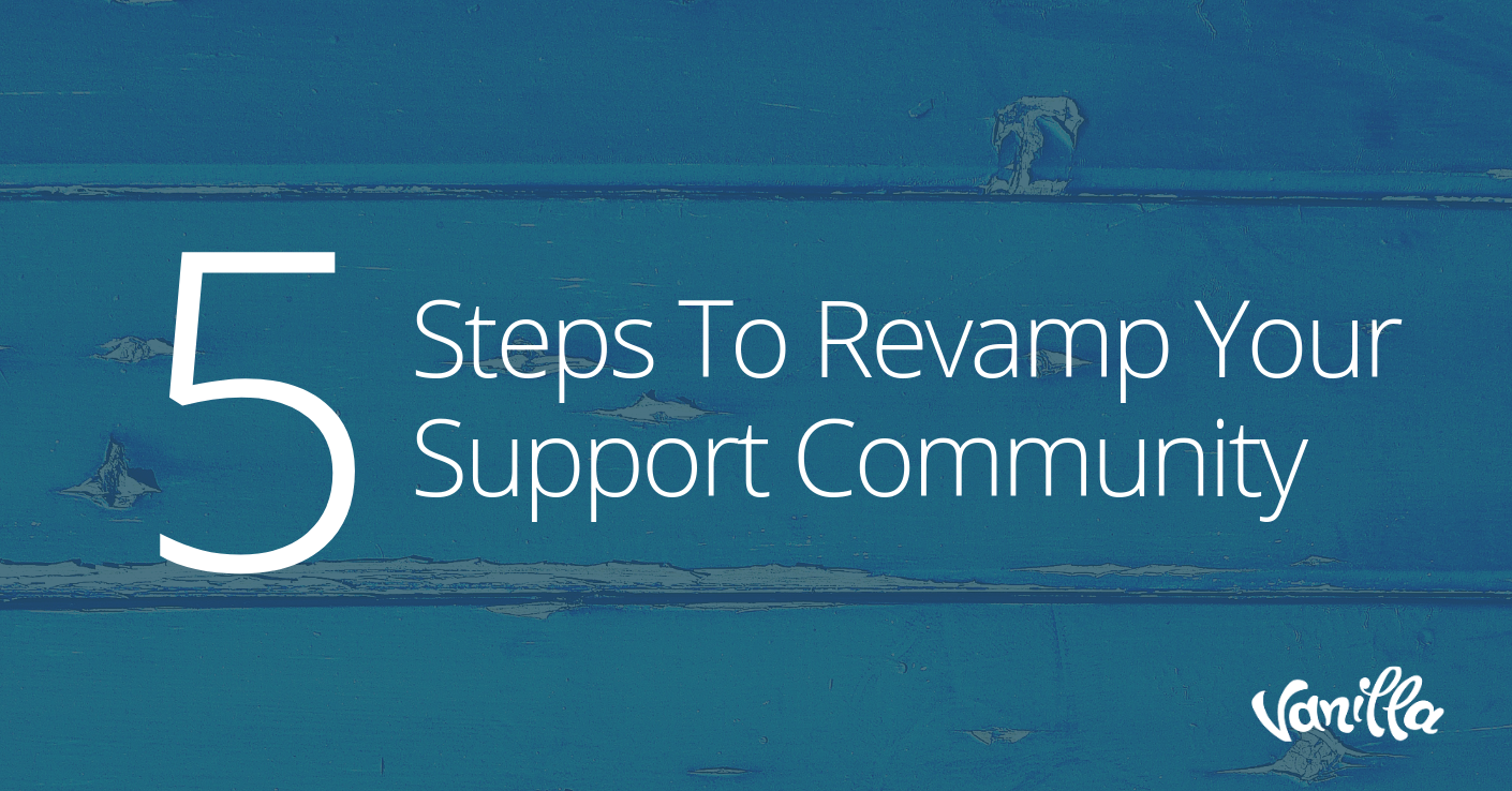 5 Steps To Revamp Your Support Community
