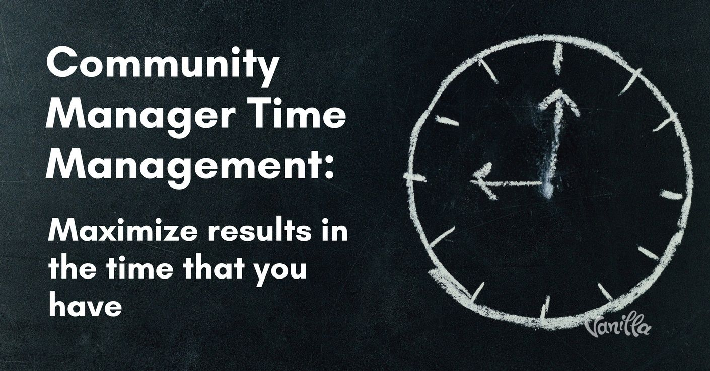 [Community] Community Manager Time Management: Maximize Results in the Time That You Have