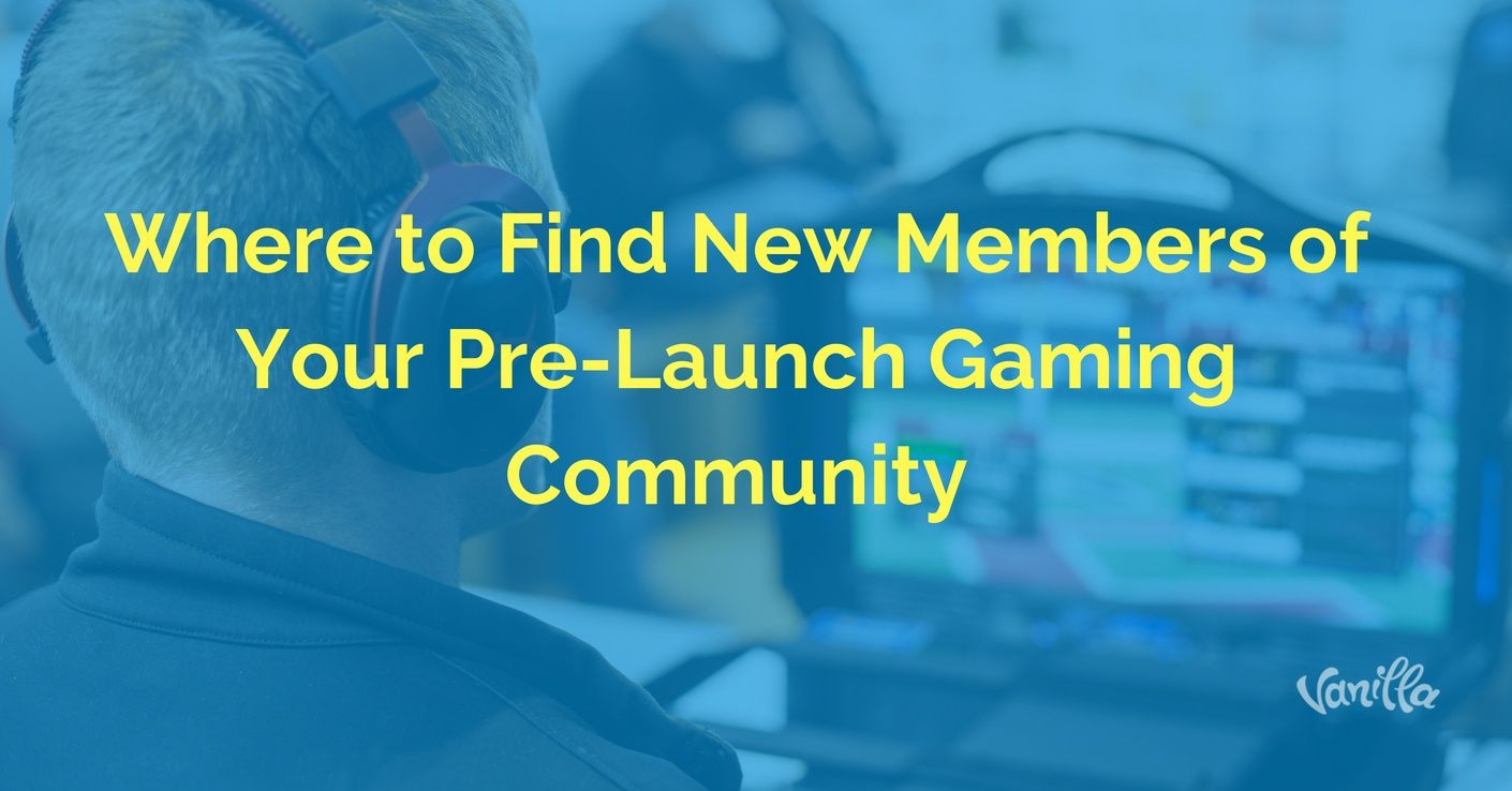 [Gaming] Where to Find New Members of Your Pre-Launch Gaming Community