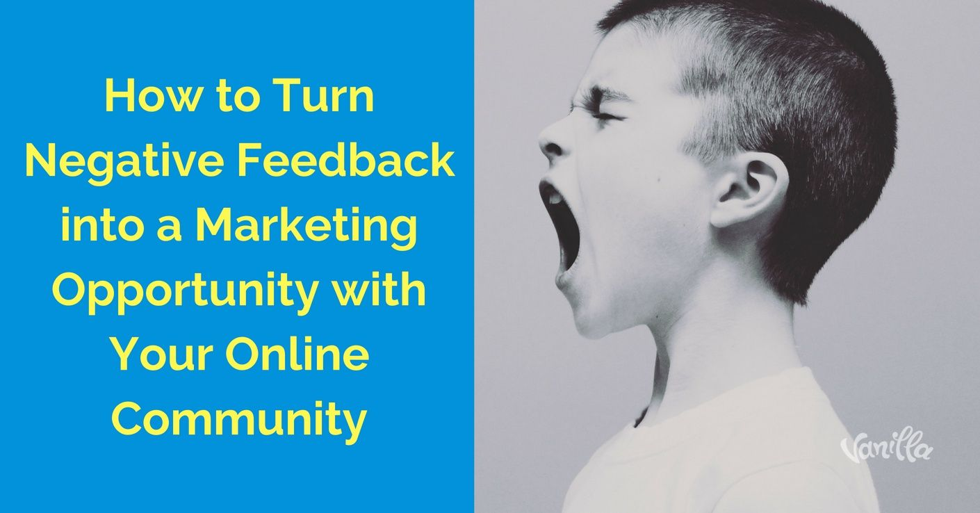How to Turn Negative Feedback into a Marketing Opportunity with Your Online Community