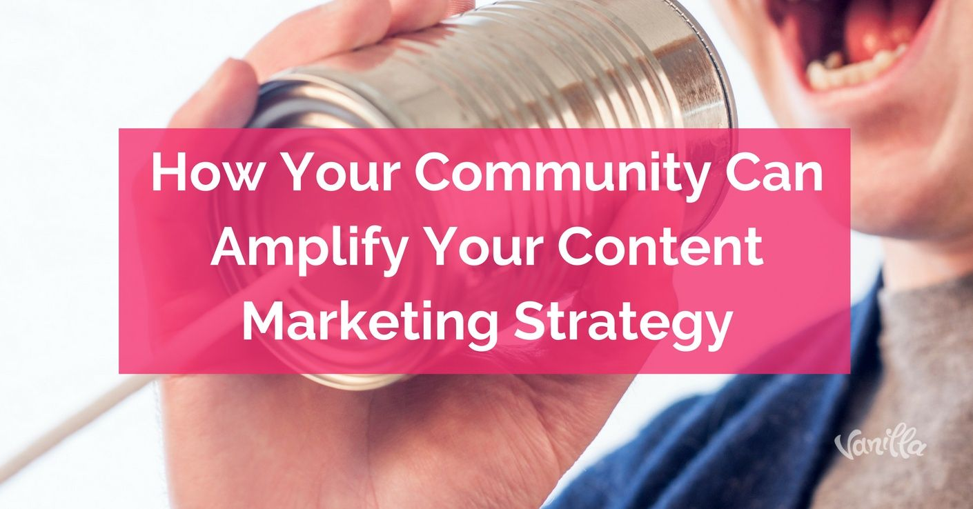 [Community] How Your Community Can Amplify Your Content Marketing Strategy