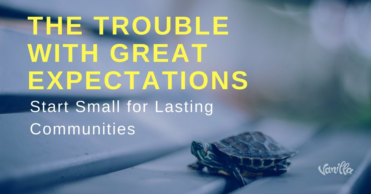[Community] The Trouble With Great Expectations - Start Small for Lasting Communities
