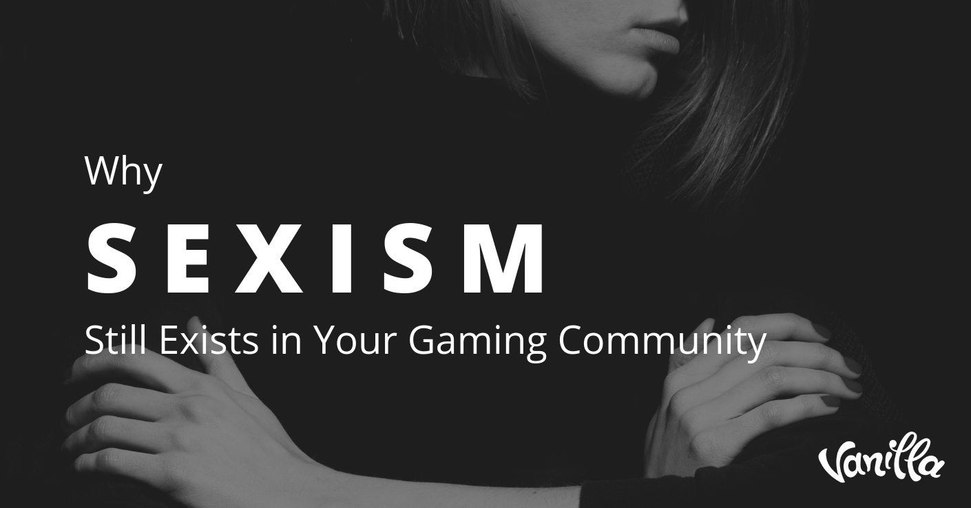 Why Sexism Stills Exists in Your Gaming Community