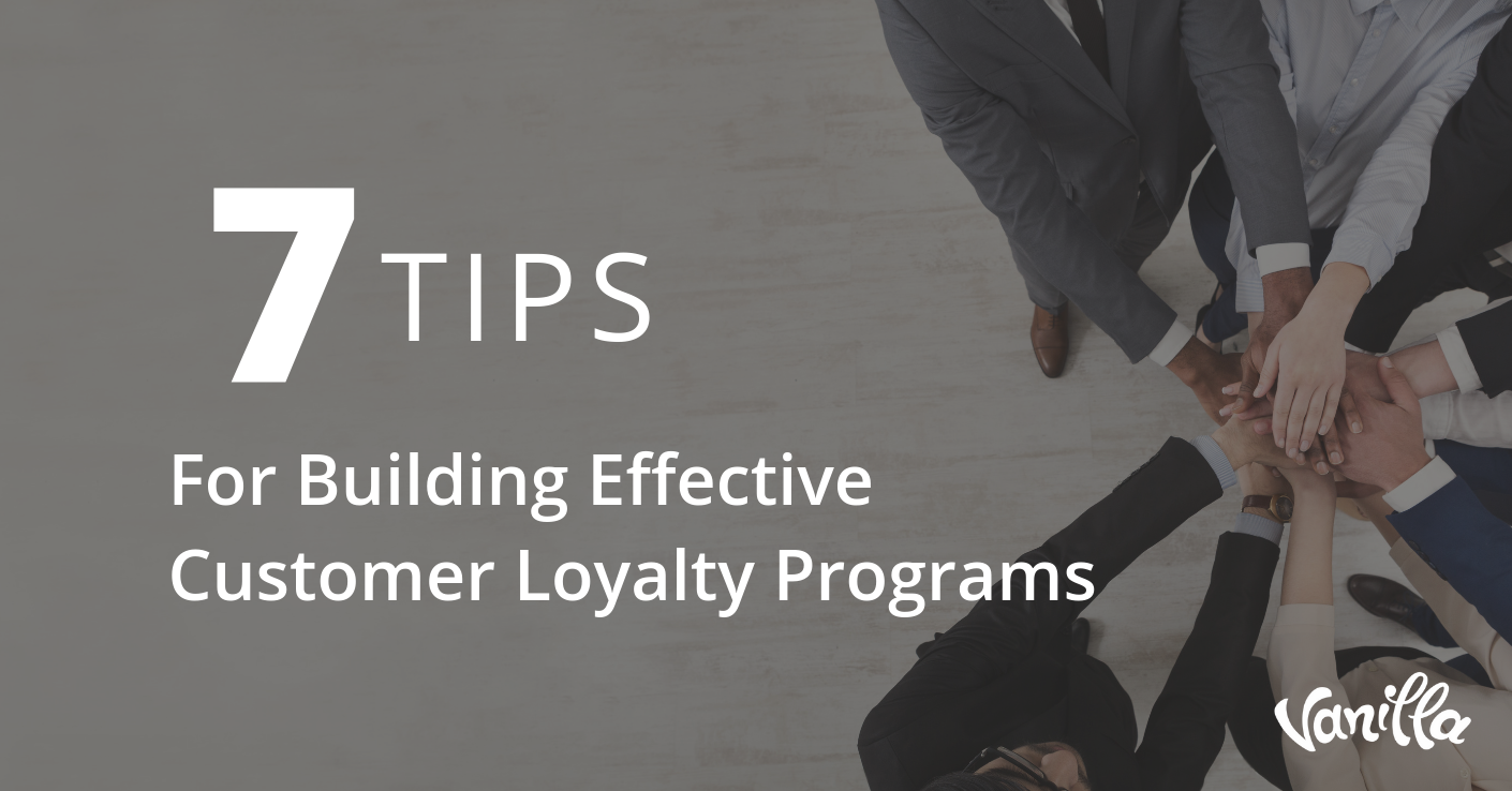 7 Tips For Building Effective Customer Loyalty Programs