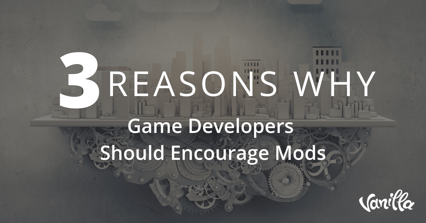 3 Reasons Why Game Developers Should Encourage Mods