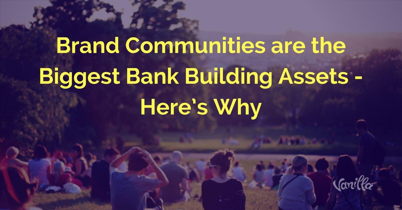 [Finance] Brand Communities are the Biggest Bank Building Assets - Here's Why