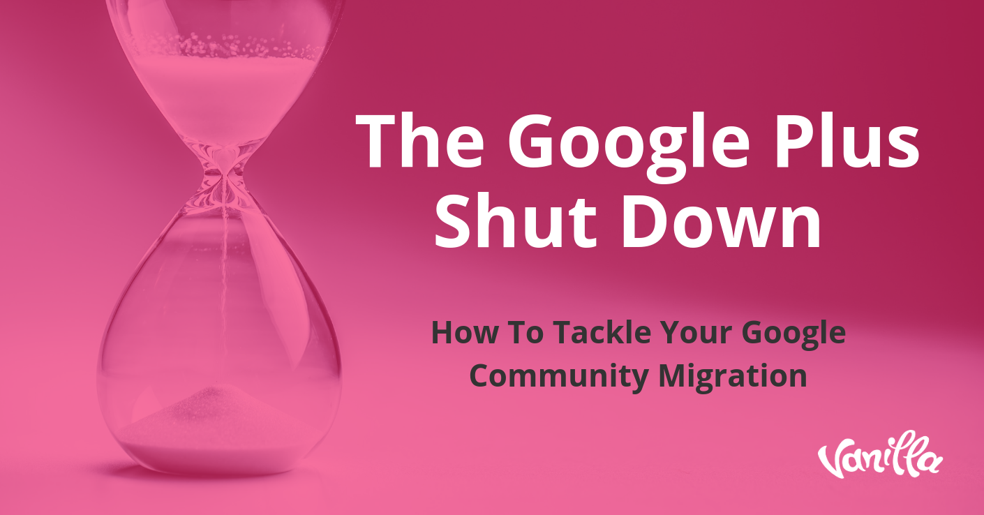 The Google Plus Shut Down: How to Tackle Your Google Community Migration