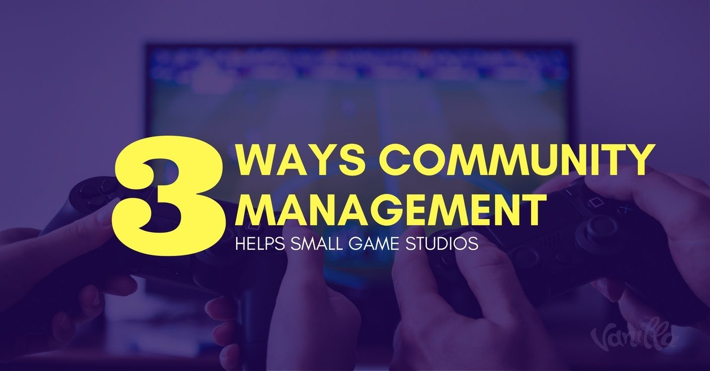 [Gaming] 3 Ways Community Management Helps Small Game Studios