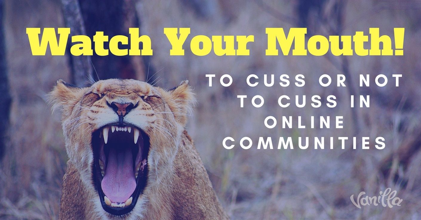 Watch Your Mouth! To Cuss or Not to Cuss in Online Communities