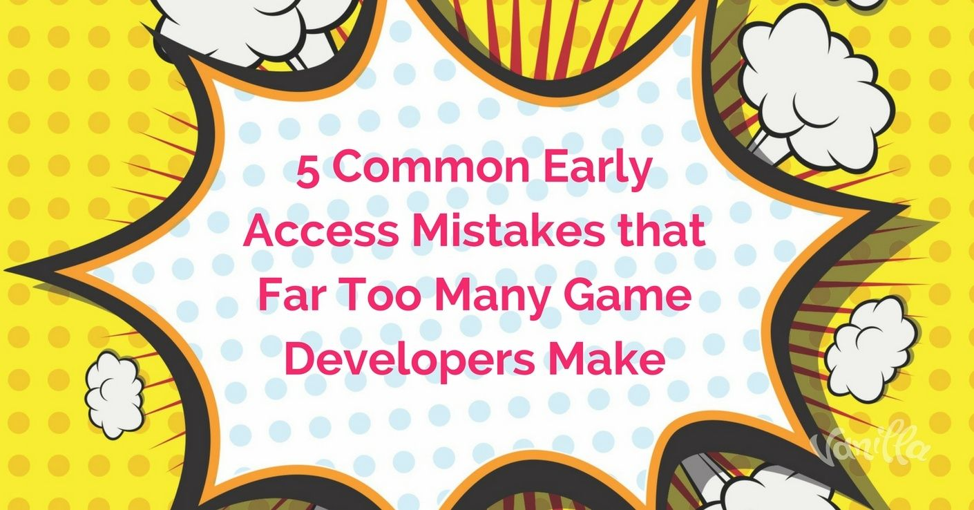 [Gaming] 5 Common Early Access Mistakes that Far Too Many Developers Make