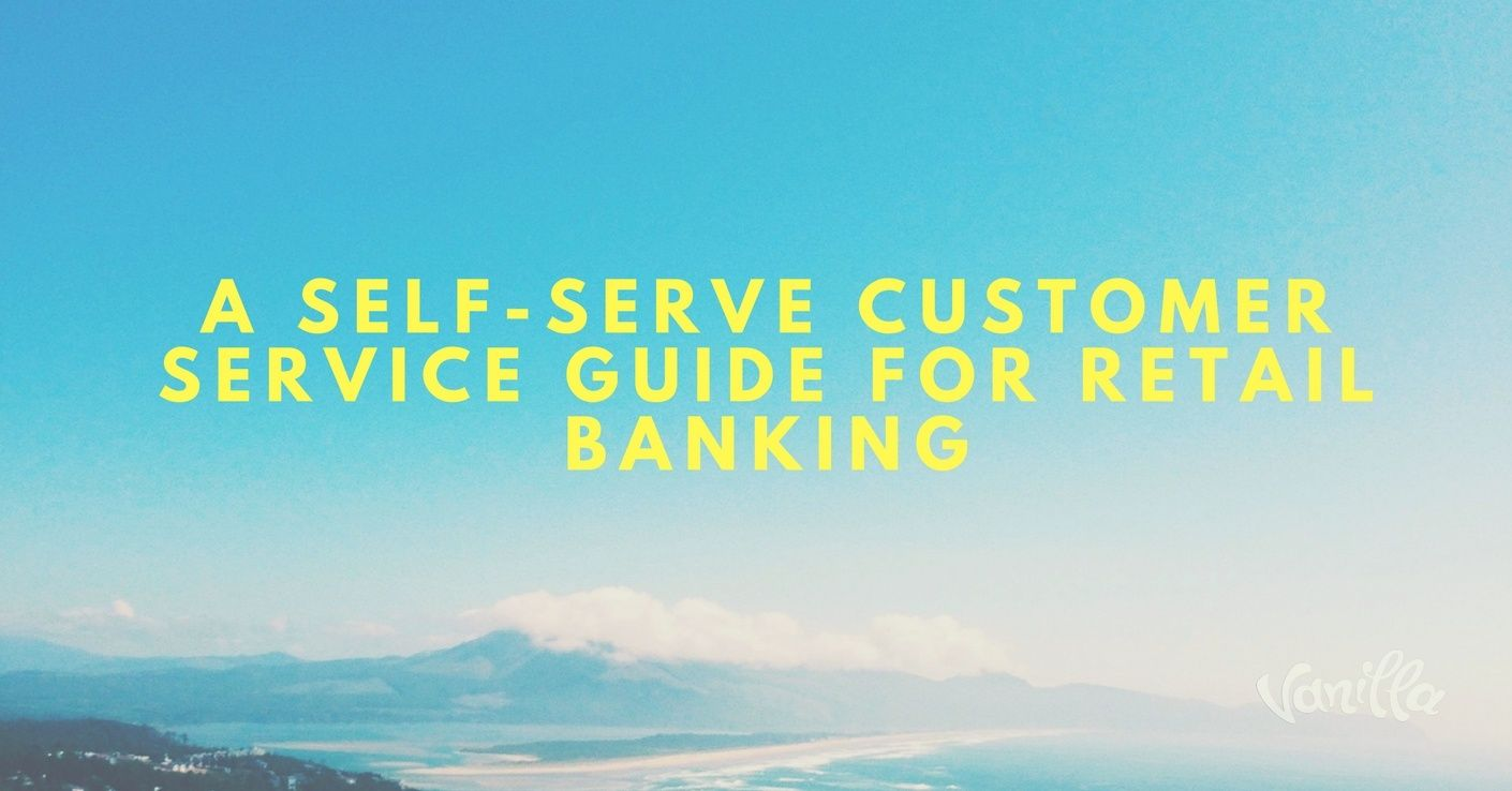 [Finance] A Self-Serve Customer Service Guide for Retail Banking