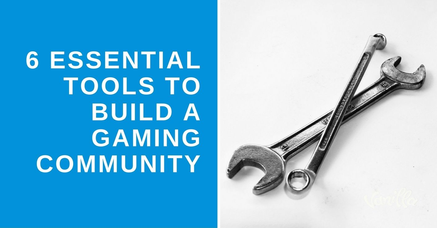 [Gaming] 6 Essential Tools to Build a Gaming Community