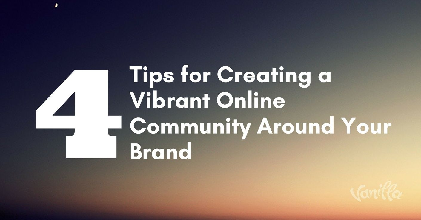 [Community] 4 Tips for Creating a Vibrant Online Community Around Your Brand