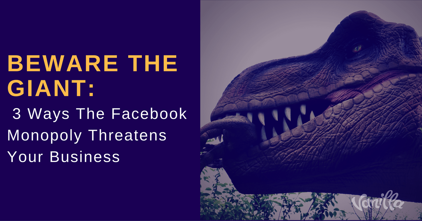 Beware the Giant: 3 Ways The Facebook Monopoly Threatens Business