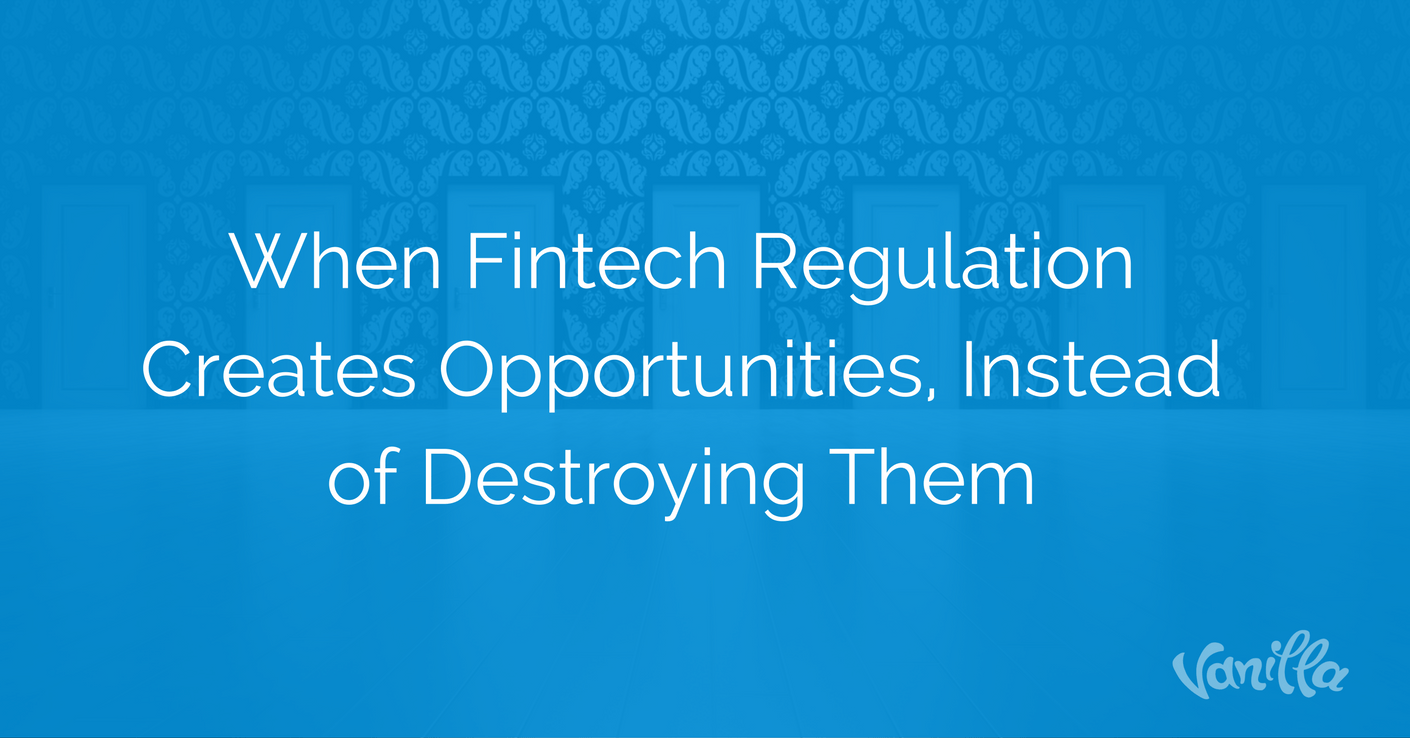When Fintech Regulation Creates Opportunities, Instead of Destroying Them