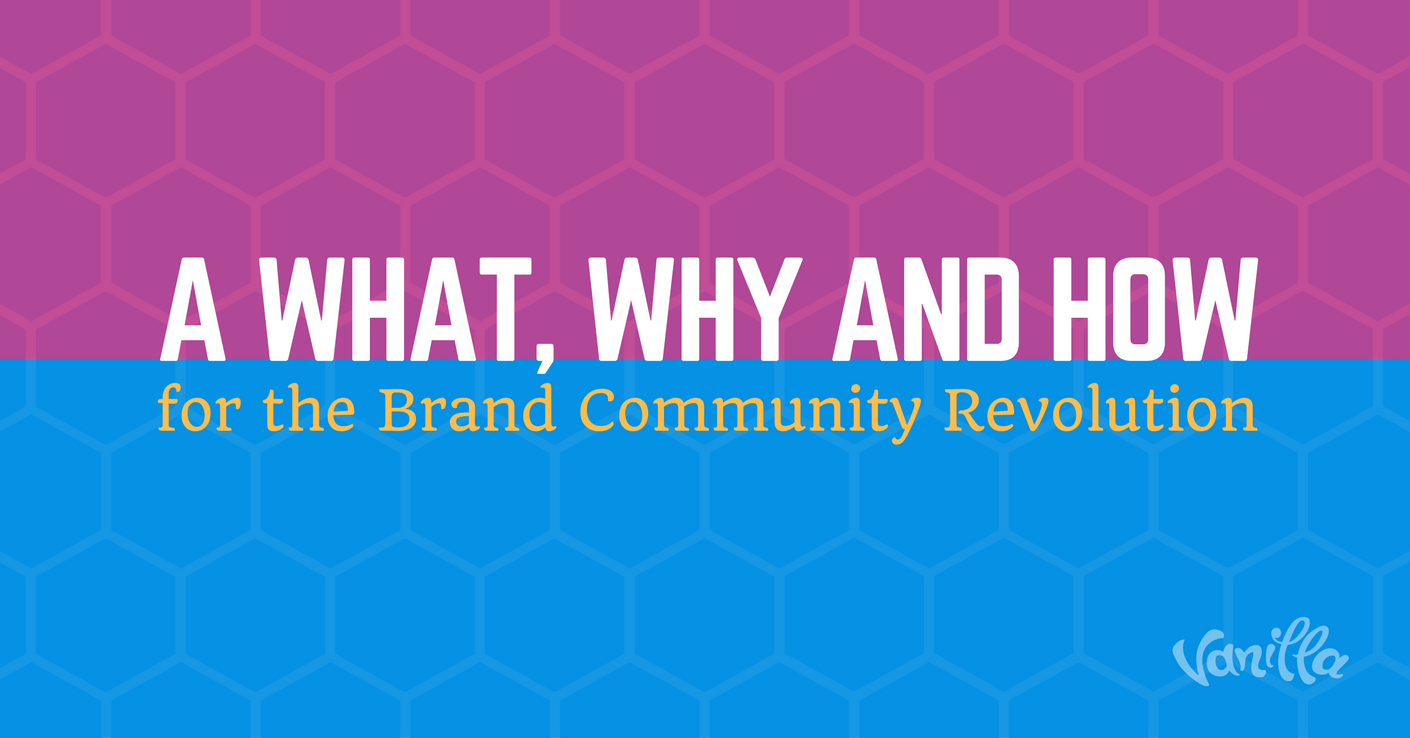 A What, Why and How for the Brand Community Revolution