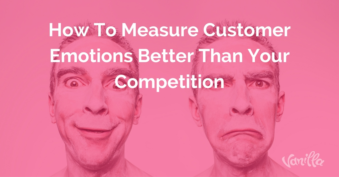 How To Measure Customer Emotions Better Than Your Competition