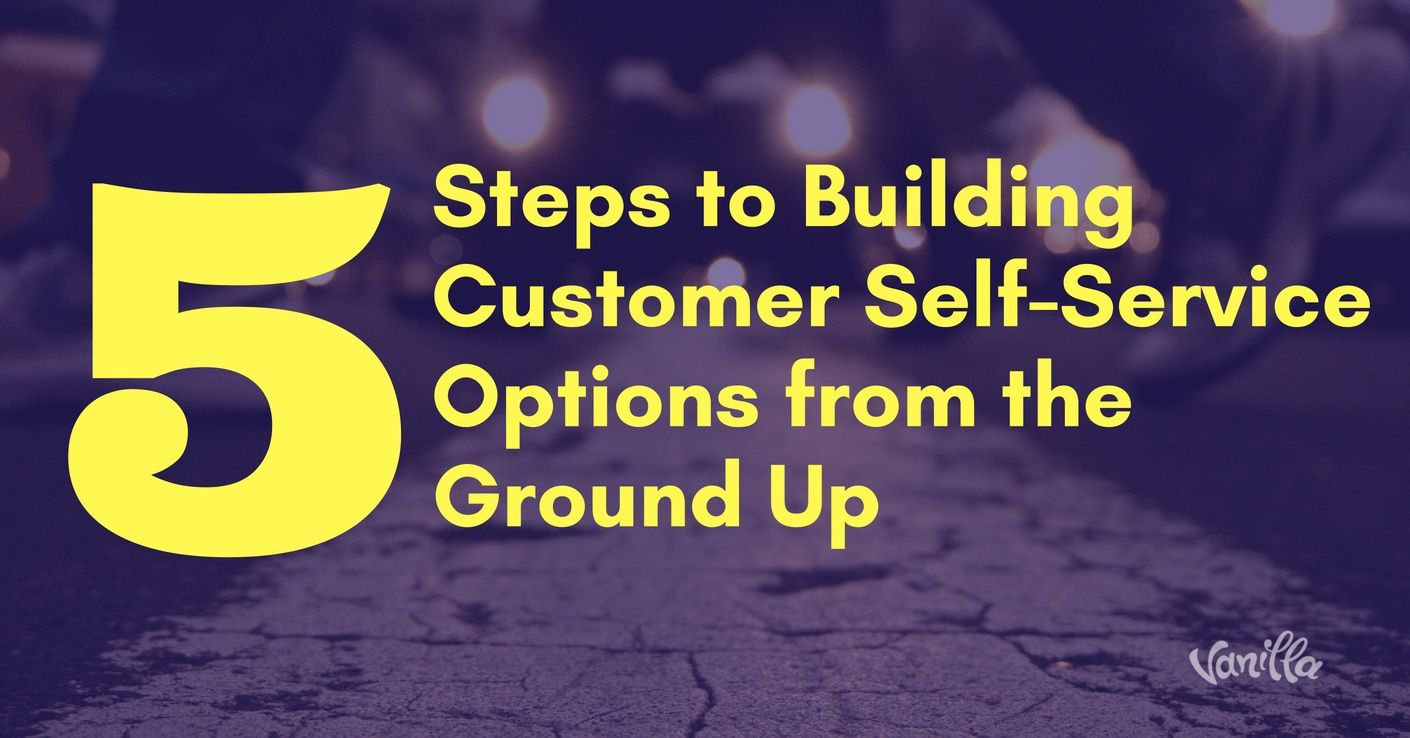 [Support] 5 Steps to Building Customer Self-Service Options from the Ground Up