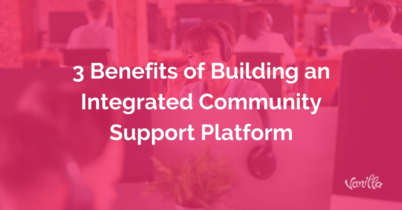 [Support] 3 Benefits of Building an Integrated Community Support Platform