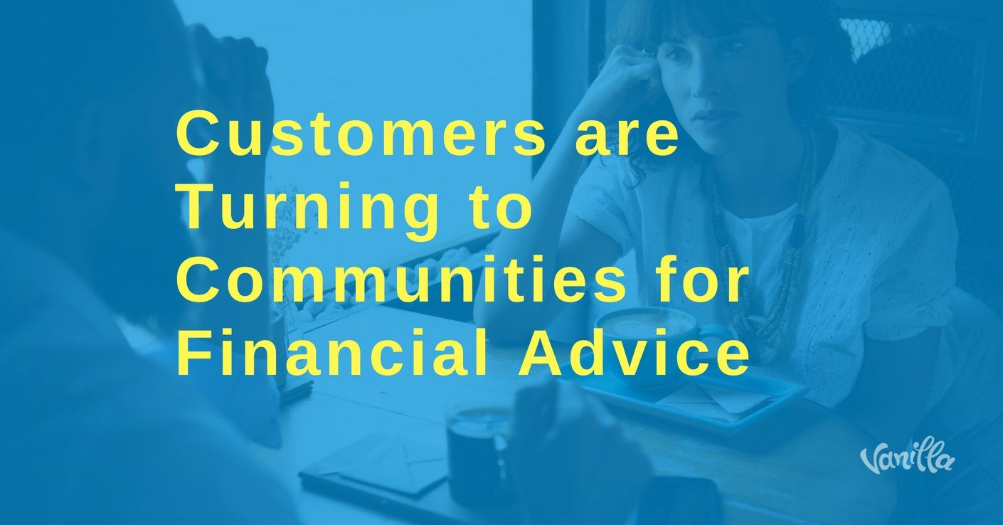 [Finance] Customers are Turning to Communities for Financial Advice