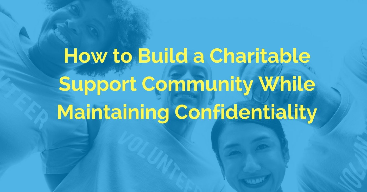 [Community] How to Build a Charitable Support Community While Maintaining Confidentiality