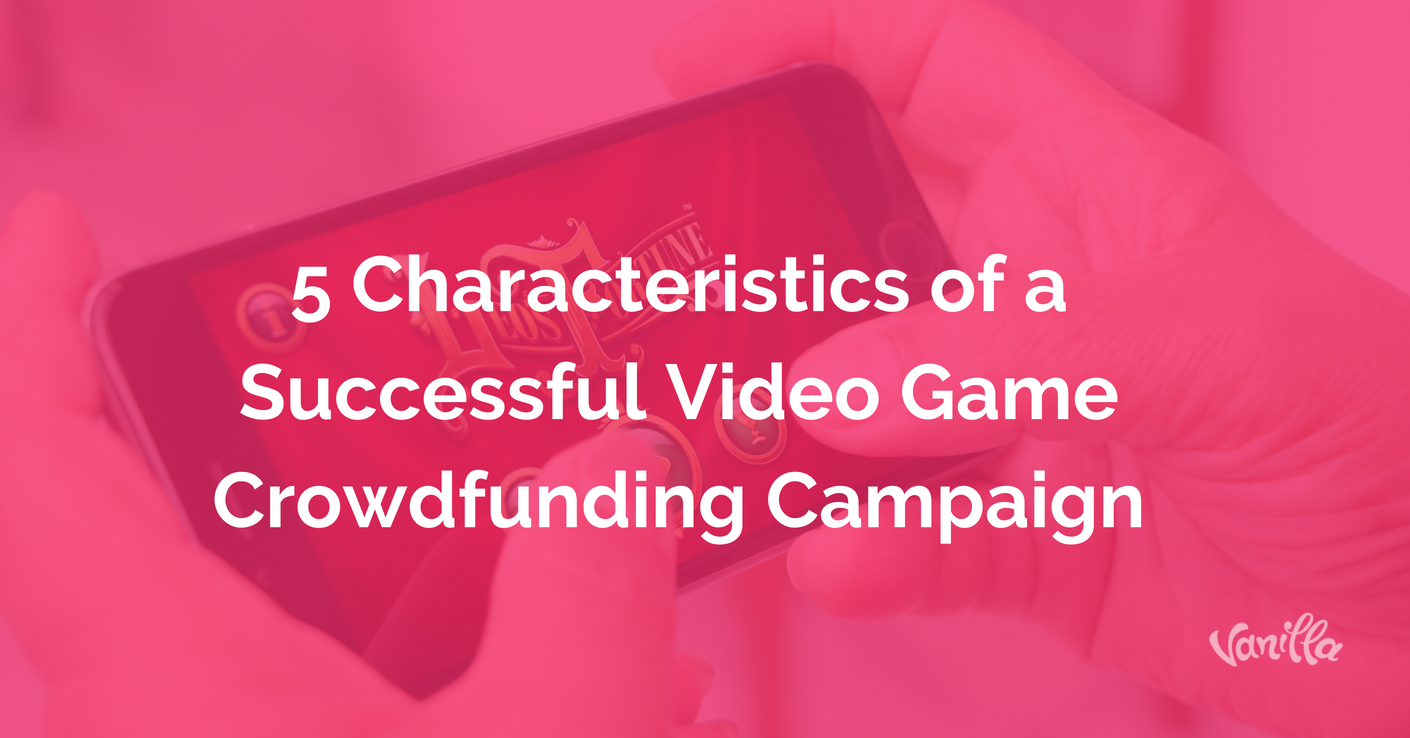 [Gaming] 5 Characteristics of a Successful Video Game Crowdfunding Campaign