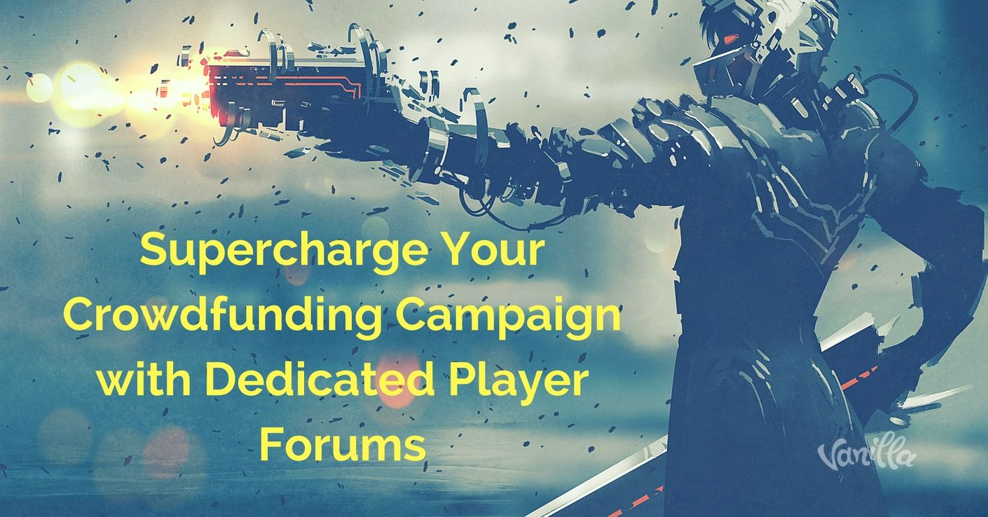 [Gaming] Supercharge Your Crowdfunding Campaign with Dedicated Player Forums