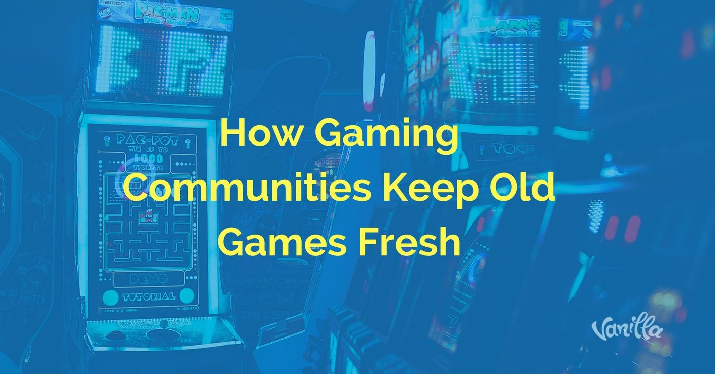 [Gaming] How Gaming Communities Keep Old Games Fresh