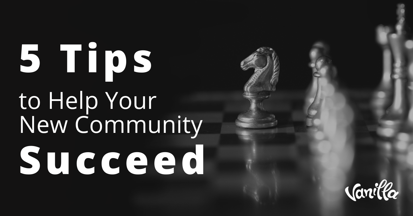 5 Tips To Help Your New Community Succeed